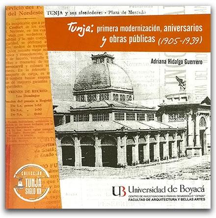 Tunja: primera modernización, aniversarios y obras públicas (1905-1939)  -  http://www.librosyeditores.com/tiendalemoine/2885-tunja-primera-modernizacion-aniversarios-y-obras-publicas-1905-1939.html  -  Editores y distribuidores.