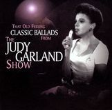 That Old Feeling: Classic Ballads from The Judy Garland Show [CD], SVY17519
