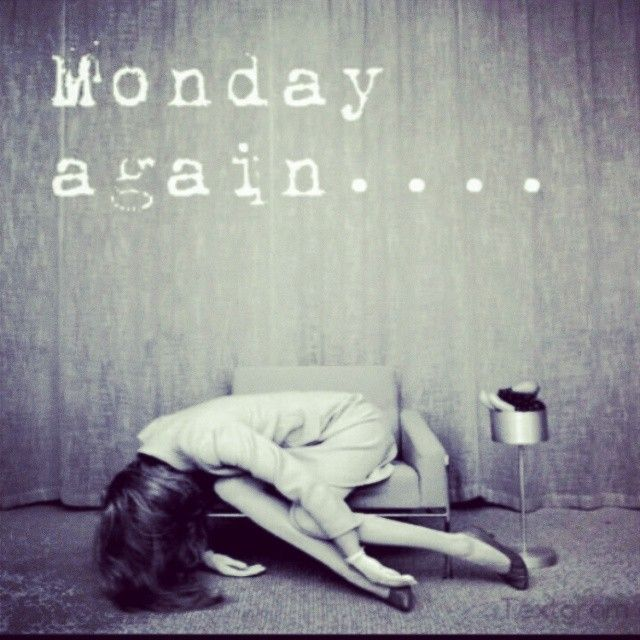 All Mondays in the world ever!