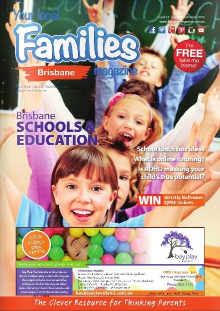 Issue 11 of Families Magazine - #Brisbane! #FamiliesMagazine #Schools #Education