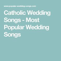 Catholic Wedding Songs - Most Popular Wedding Songs