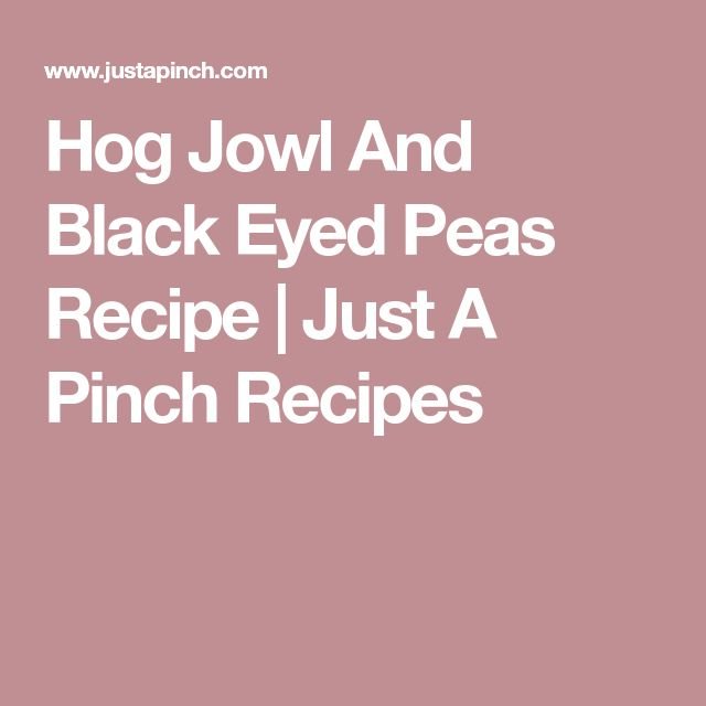 Hog Jowl And Black Eyed Peas Recipe   Just A Pinch Recipes