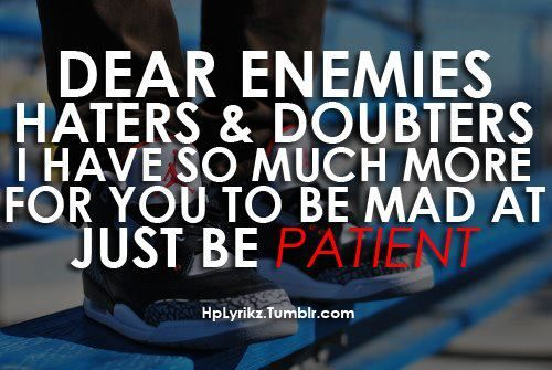 patience is a virtue :): Enemies, Funny Pics, Motivation, Wisdom Quotes, Inspiration Quotes, Dreams Boards, True Stories, Hilarious Photos, Be Patient