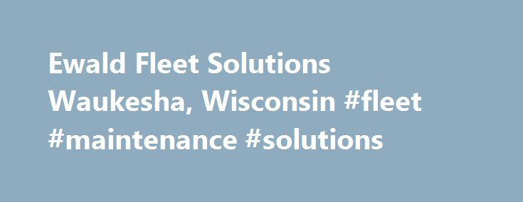 Ewald Fleet Solutions Waukesha, Wisconsin #fleet #maintenance #solutions http://diet.nef2.com/ewald-fleet-solutions-waukesha-wisconsin-fleet-maintenance-solutions/  # LEASE COMPANY CAR TRUCK FLEETS Ewald Fleet Solutions provides customized fleet leasing solutions for your company. We work closely with you to determine the best leasing options for your vehicle fleet needs and budget. Our vehicle selection ranges from compact, fuel efficient cars to heavy duty SUVs and trucks. We customize…