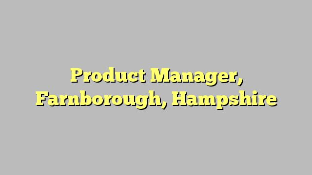 Product Manager, Farnborough, Hampshire