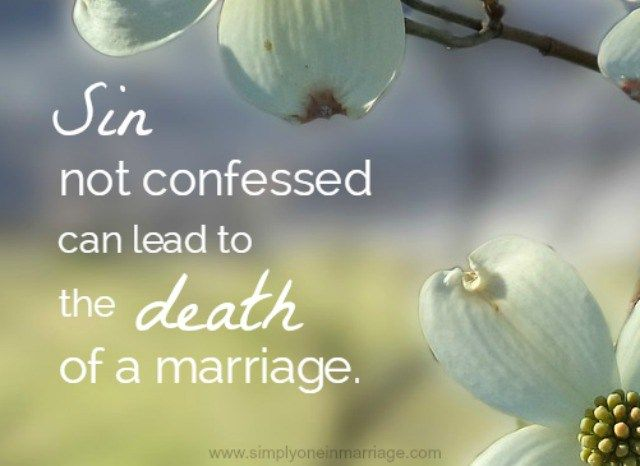 Sin not confessed can lead to the death of a marriage.