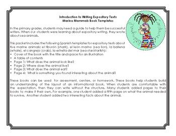 In the primary grades, students may need a guide to help them be successful writers. When our students were learning about expository writing, they wrote about sea animals. This packet includes the following Spanish templates for expository texts about five marine animals: el tiburón (shark), el león marino (sea lion), la ballena (whale), el cangrejo (crab), la estrella del mar (sea star/starfish): -Cover
