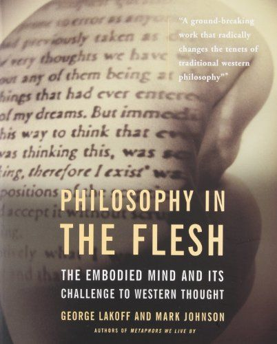 Philosophy in the Flesh: the Embodied Mind & its Challenge to Western Thought by George Lakoff