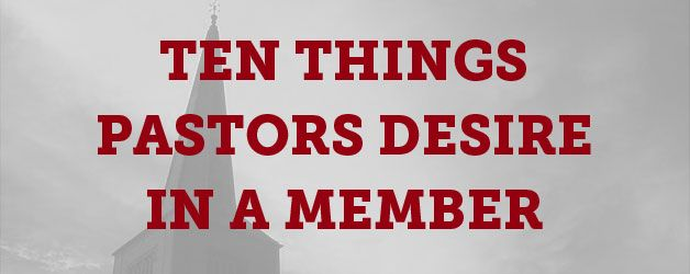 Church members are often very open about what they want in a pastor. But what does the pastor want in a member?