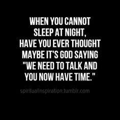 """When you cannot sleep at night, have you ever thought maybe it's God saying, """"We need to talk and you now have time""""."""