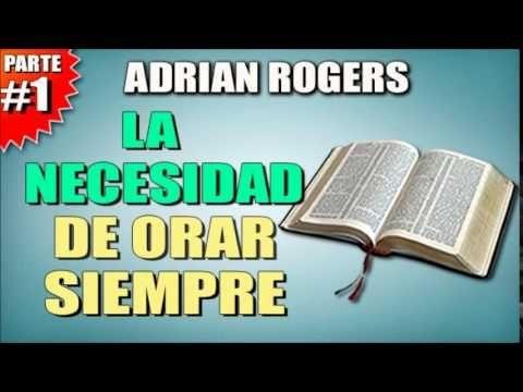 ADRIAN ROGERS - La Necesidad De Orar Siempre #1 - EL AMOR QUE VALE - Pre...