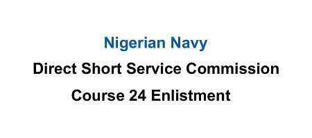 The Nigerian Navy hereby invites applications from qualified suitable Nigerians for enlistment into the Nigerian Navy through Direct Short Service Commissio