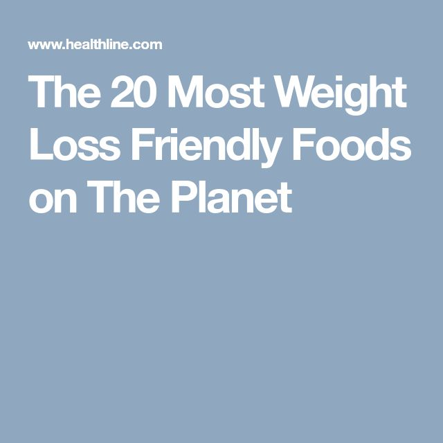 The 20 Most Weight Loss Friendly Foods on The Planet