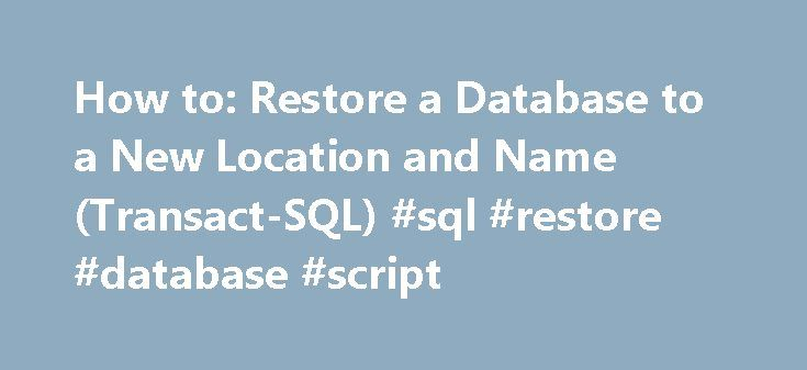 How to: Restore a Database to a New Location and Name (Transact-SQL) #sql #restore #database #script http://swaziland.remmont.com/how-to-restore-a-database-to-a-new-location-and-name-transact-sql-sql-restore-database-script/  # How to: Restore a Database to a New Location and Name (Transact-SQL) If you are restoring the database to a different server instance, you can use the original database name instead of a new name. Specifies a comma-separated list of from 1 to 64 backup devices from…