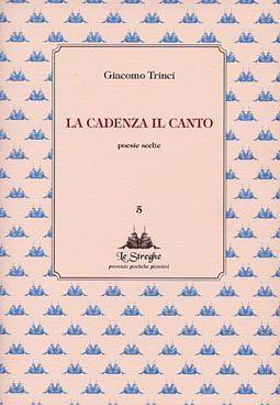 Giacomo Trinci - La cadenza il canto - Via del Vento Edizioni