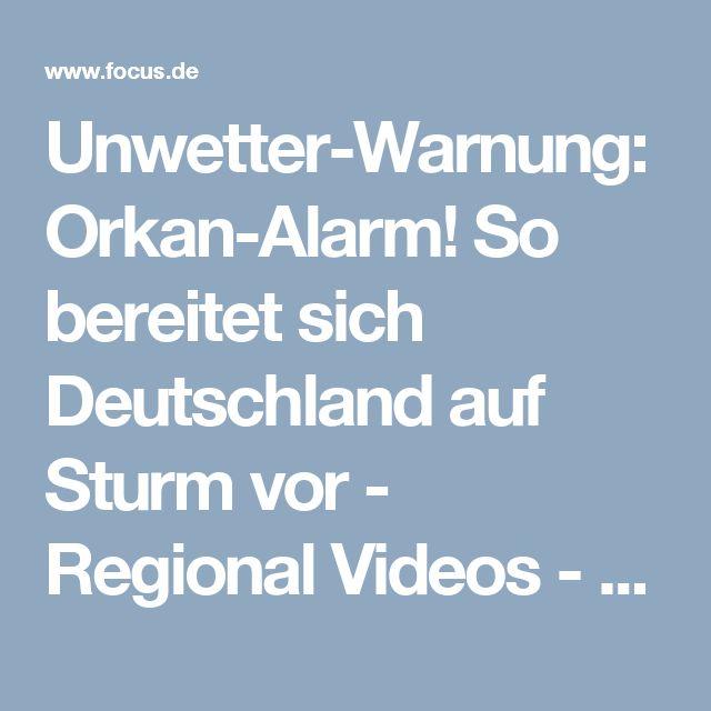 Unwetter-Warnung: Orkan-Alarm! So bereitet sich Deutschland auf Sturm vor - Regional Videos - FOCUS Online