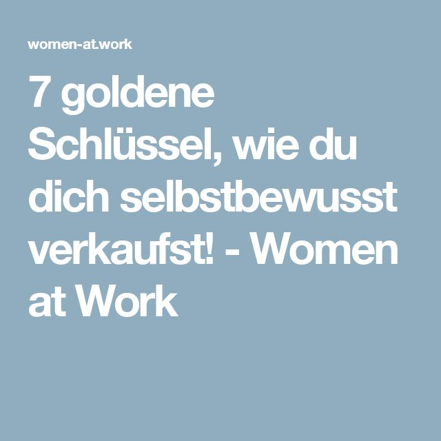 7 goldene Schlüssel, wie du dich selbstbewusst verkaufst! - Women at Work