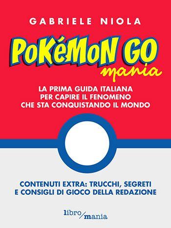 Gabriele Niola, Pokémon Go mania: la prima guida italiana per capire il fenomeno che sta conquistando il mondo