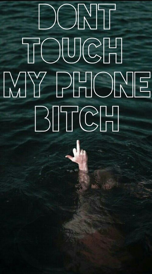 dont touch my fucking phone bitch wallpaper - Buscar con Google