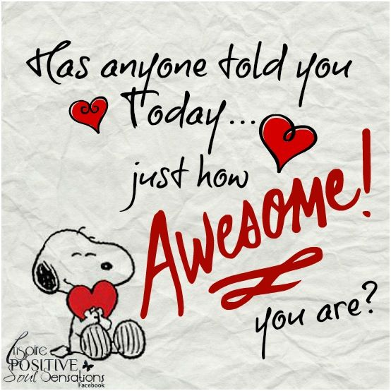 Good morning my love, and let me be the first day that You are Awesome, Yes, yes, yessssssssss!!!...:-) :-)