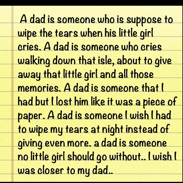 i wish i was still close to my dad.. </3