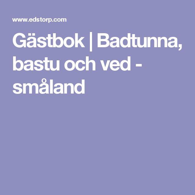 Gästbok   Badtunna, bastu och ved - småland