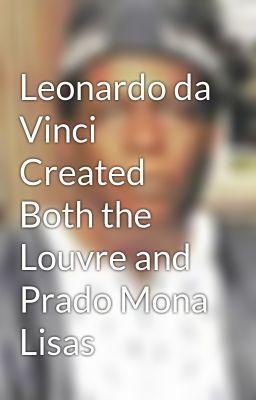 "Read ""Leonardo da Vinci Created Both the Louvre and Prado Mona Lisas"" #wattpad #non-fiction"