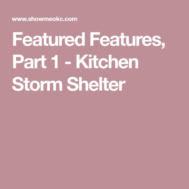 Featured Features, Part 1 - Kitchen Storm Shelter