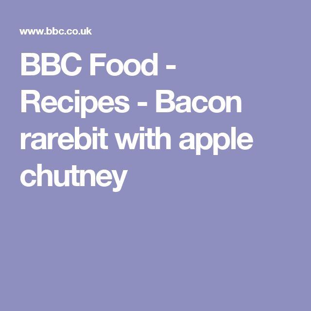 BBC Food - Recipes - Bacon rarebit with apple chutney