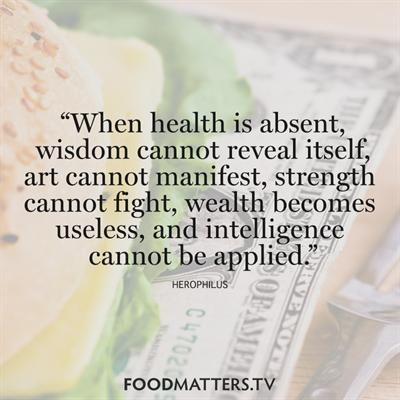When health is absent,wisdom cannot reveal itself, art cannot manifest, strength cannot fight, wealth becomes useless,and intelligence cannot be applied