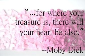 #Quote from Moby Dick about finding your treasure where your heart may be.
