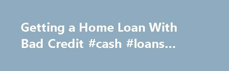 Getting a Home Loan With Bad Credit #cash #loans #online http://loan.remmont.com/getting-a-home-loan-with-bad-credit-cash-loans-online/  #poor credit home loans # Buying a Home With Bad Credit Elizabeth Weintraub has an extensive background in real estate spanning more than 30 years, including experience in related industries such as title and escrow. She is a full-time broker-associate at Lyon Real Estate's midtown Sacramento office and is recognized as a top producer. She…The post Getting…
