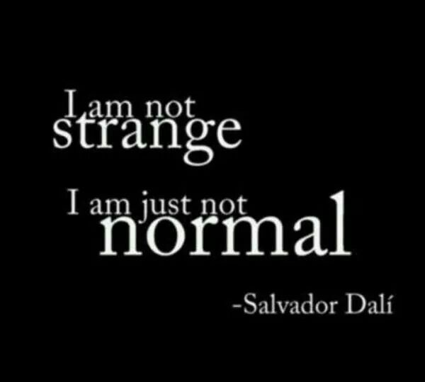 """Dali Quote «« I always say, """"Everyone's a little crazy, it's the normal people we have to worry about."""""""