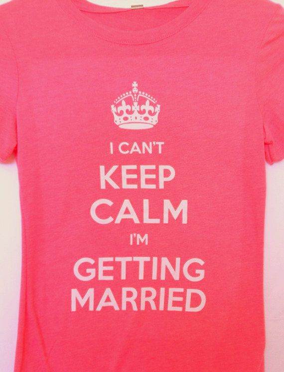 Pink Tshirt I Can't Keep Calm I'm getting Married - SMALLto