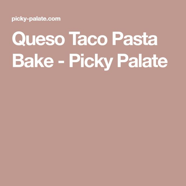 Queso Taco Pasta Bake - Picky Palate