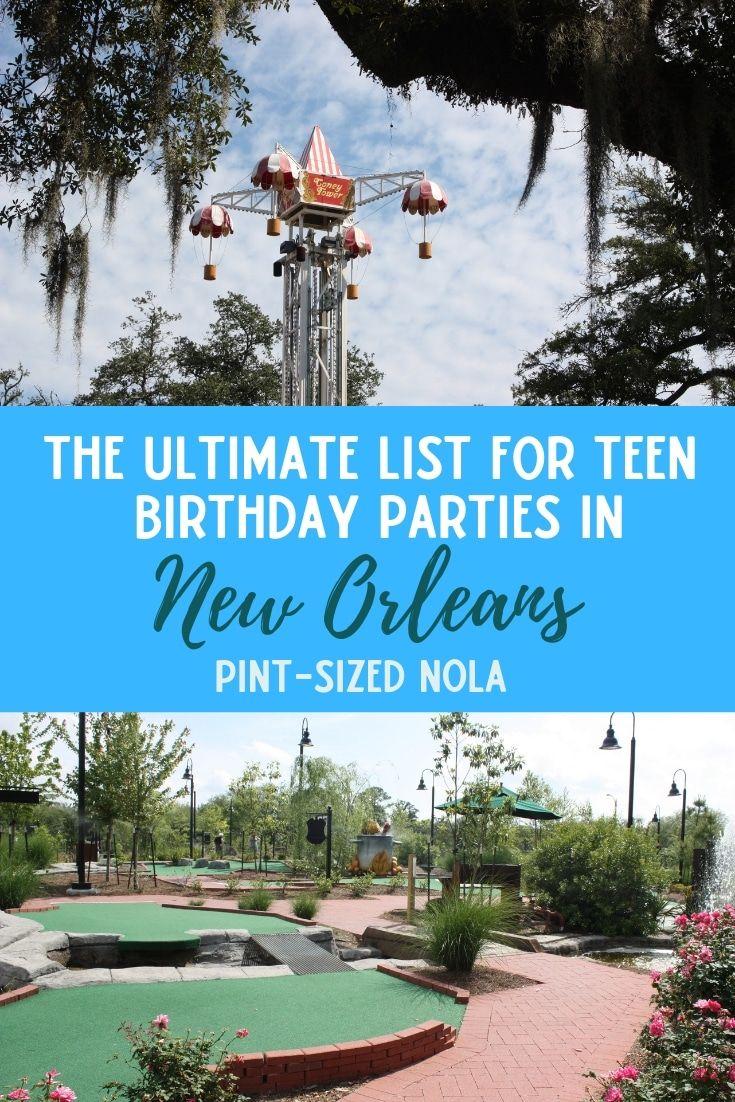 The Ultimate List For Teen Birthday Parties In New Orleans Neworleans Nola Neworleanteens