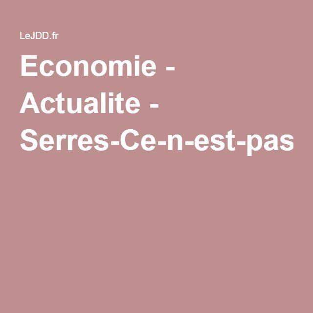 Economie - Actualite - Serres-Ce-n-est-pas-une-crise-c-est-un-changement-de-monde-583645LeJDD.fr