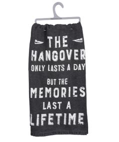 """This black, cotton dish towel is sure to bring years of smiles to all who enter your kitchen. It measures 28"""" square and is made of 100% cotton. Designed by artist Dan DiPaolo, it features the whimsical quote: """"The hangover only lasts a day but the memories last a lifetime."""" Dimensions: 28"""" x 28"""" Material: Cotton"""