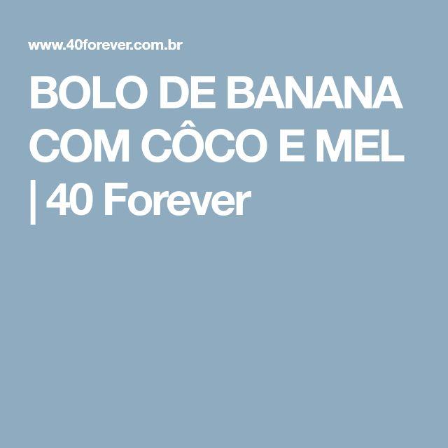 BOLO DE BANANA COM CÔCO E MEL   40 Forever
