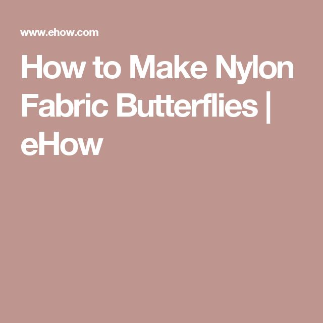 How to Make Nylon Fabric Butterflies | eHow