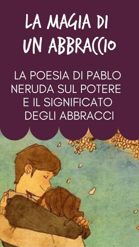 La Magia Di Un Abbraccio La Poesia Di Pablo Neruda Sul Potere E Il Significato Degli Abbracci Pablo Neruda Words Emotions