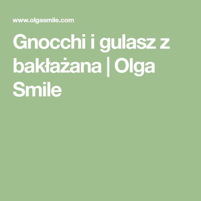 Gnocchi i gulasz z bakłażana | Olga Smile