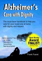 Alzheimer's Care With Dignity by Frank Fuerst ... if you are caring for an Alzheimer's patient, you HAVE to read this book! Frank took care of his wife June for 17 years after she developed early-onset Alzheimer's. This book is based on his experiences and tells you step-by-step how to do all the routines of daily life.