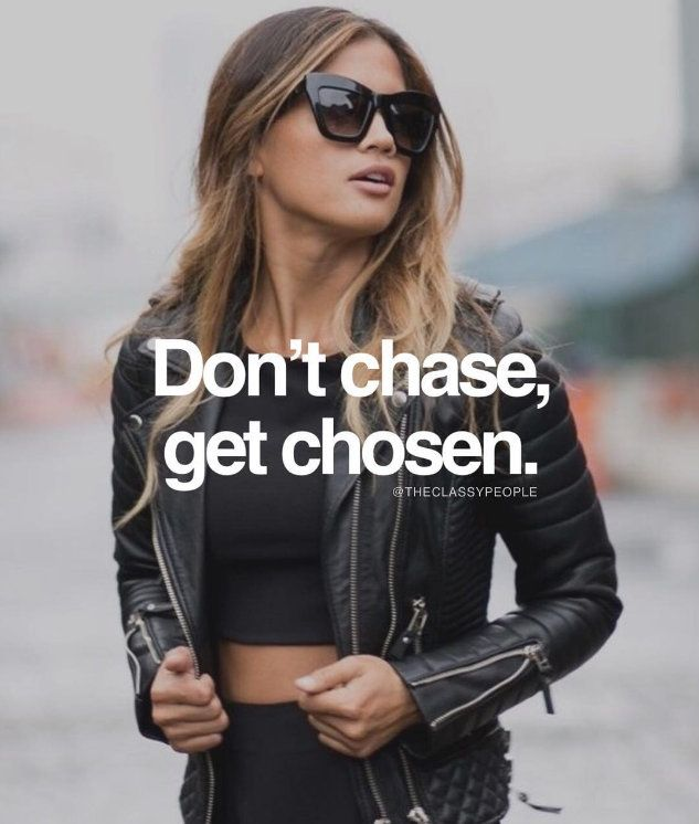 Dont' chase, get chosen.