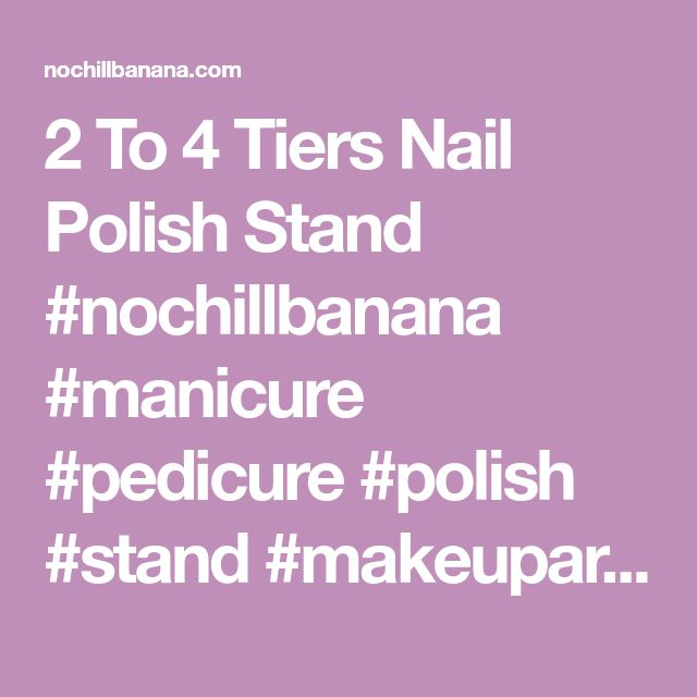 2 To 4 Tiers Nail Polish Stand  #nochillbanana #manicure #pedicure #polish #stand #makeupartist #makeuptips #makeupbyme #savvyentrepreneur #femalebusiness
