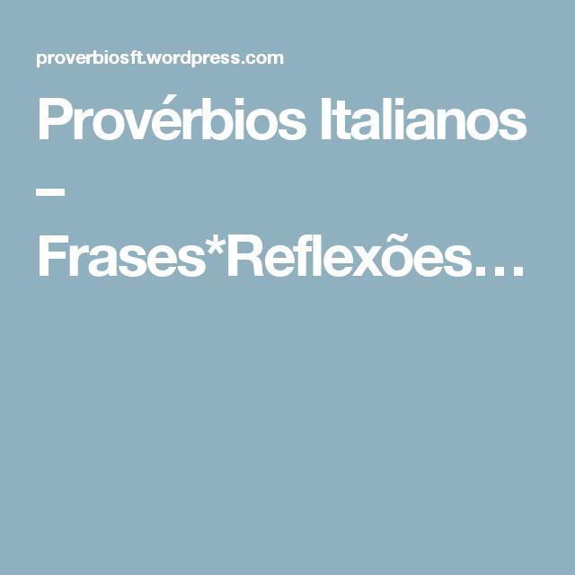 Provérbios Italianos – Frases*Reflexões…