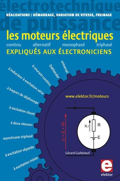 Les moteurs électriques expliqués aux électroniciens : Réalisations pratiques : démarrage, variation de vitesse, freinage - Gérard Guihéneuf - En savoir plus : http://www.elektor.fr/products/books/education/les-moteurs-electriques-expliques-aux.2249887.lynkx