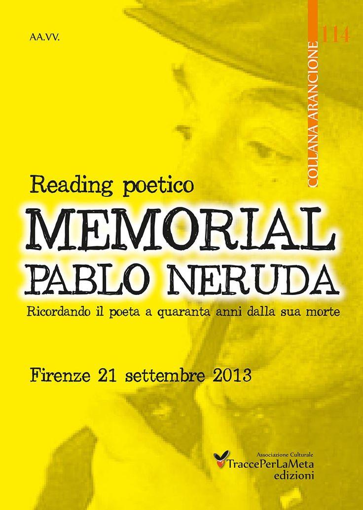 Il nome di Neruda viene comunemente e a ragione ricordato assieme a quelli di José Martí (1853-1945) e Rubén Darío (1867-1916) che assieme a lui cantarono l'amore verso la propria terra, confidando al lettore sensazioni e ansie. Durante questo reading numerosi poeti giunti da ogni parte d'Italia hanno voluto omaggiare l'arte poetica leggendo le proprie composizioni, diversissime dal punto di vista stilistico, concettuale e analogico