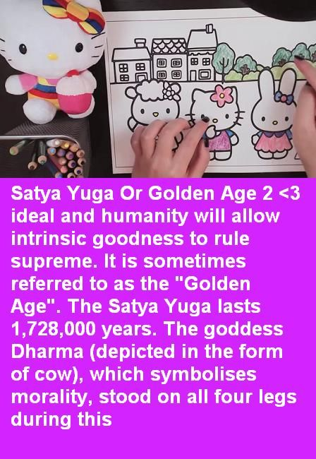 """Satya Yuga Or Golden Age 2 <3 ideal and humanity will allow intrinsic goodness to rule supreme. It is sometimes referred to as the """"Golden Age"""". The Satya Yuga lasts 1,728,000 years. The goddess Dharma (depicted in the form of cow), which symbolises morality, stood on all four legs during this"""