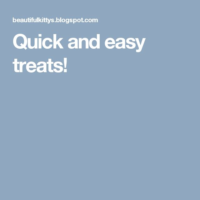 Quick and easy treats!